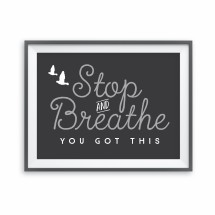 Stop and Breathe Print